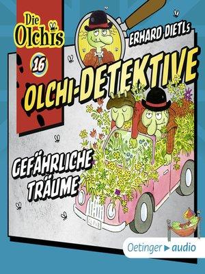 cover image of Olchi-Detektive 16. Gefährliche Träume