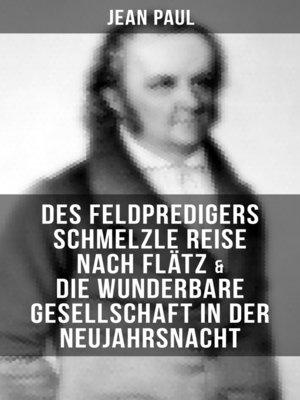 cover image of Des Feldpredigers Schmelzle Reise nach Flätz & Die wunderbare Gesellschaft in der Neujahrsnacht