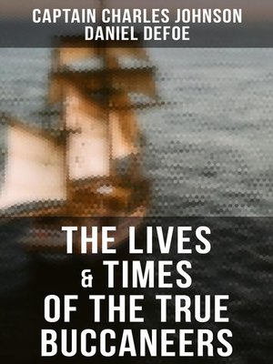 cover image of The Lives & Times of the True Buccaneers (Authentic Records, Accounts & Popular Legends of the Original Sea-Wolves)