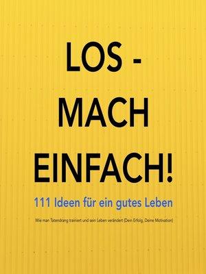 cover image of Los--mach einfach! 111 Ideen für ein gutes Leben