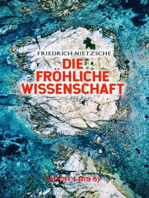 cover image of Die fröhliche Wissenschaft (Buch 1 bis 5)