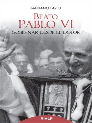 cover image of Beato Pablo VI. Gobernar desde el dolor