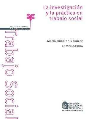 cover image of La investigación y la practica en trabajo social
