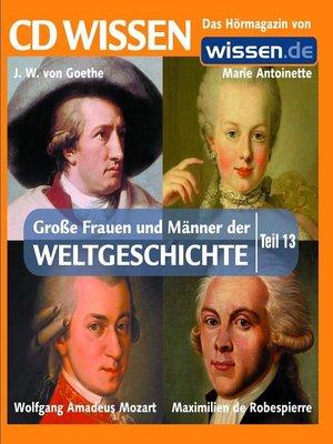 cover image of Teil 13: Johann Wolfgang von Goethe, Marie Antoinette, Wolfgang Amadeus Mozart, Maximilien de Robespierre
