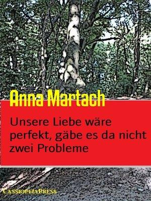 cover image of Unsere Liebe wäre perfekt, gäbe es da nicht zwei Probleme