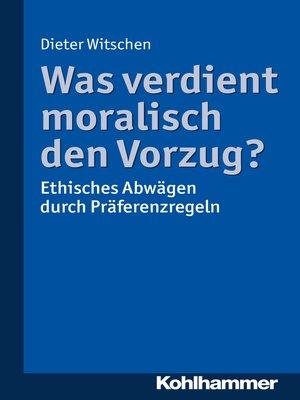 cover image of Was verdient moralisch den Vorzug?
