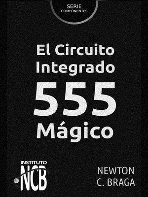 cover image of El Circuito Integrado 555 Mágico
