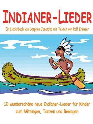 cover image of Indianer-Lieder für Kinder--10 wunderschöne neue Indianer-Lieder für Kinder zum Mitsingen, Tanzen und Bewegen