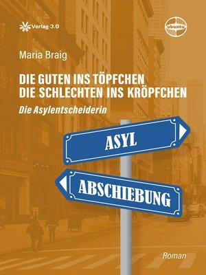 cover image of Die Guten ins Töpfchen, die Schlechten ins Kröpfchen--Die Asylentscheiderin