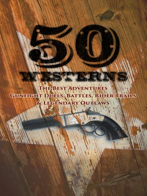 cover image of 50 Westerns--The Best Adventures, Gunfight Duels, Battles, Rider Trails & Legendary Outlaws