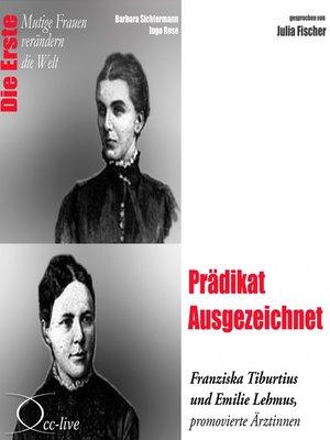 cover image of Prädikat Ausgezeichnet--Die Ärztinnen Franziska Tiburtius und Emilie Lehmus