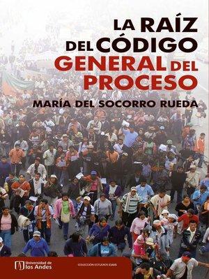 cover image of La raíz del código general del proceso