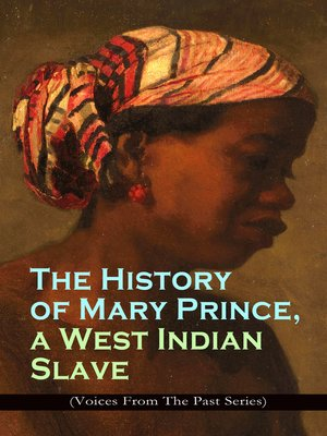 cover image of The History of Mary Prince, a West Indian Slave (Voices From the Past Series)