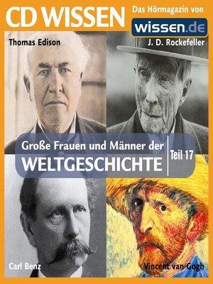 cover image of Teil 17: J. D. Rockefeller, Carl Benz, Thomas Edison, Vincent van Gogh