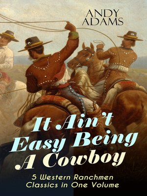 cover image of It Ain't Easy Being a Cowboy – 5 Western Ranchmen Classics in One Volume