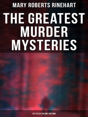 cover image of The Greatest Murder Mysteries of Mary Roberts Rinehart--25 Titles in One Edition
