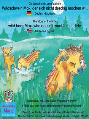cover image of Die Geschichte vom kleinen Wildschwein Max, der sich nicht dreckig machen will. Deutsch-Englisch / the story of the little wild boar Max, who doesn't want to get dirty. German-English