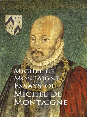 the essays of michel de montaigne that recognizes the essential need of purity for the improvement o Michel de montaigne recognizes the essential need of this purity for the improvement of society in his essays the meaning of purity in humans to montaigne.
