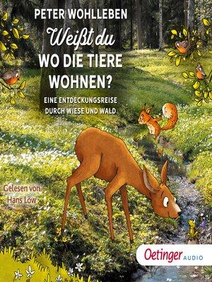 cover image of Weißt du, wo die Tiere wohnen? Eine Entdeckungsreise durch Wiese und Wald