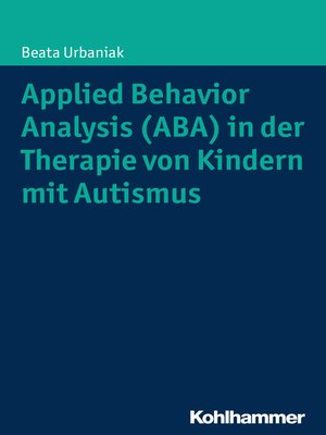cover image of Applied Behavior Analysis (ABA) in der Therapie von Kindern mit Autismus