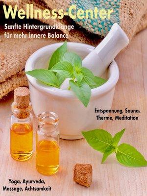 cover image of Traumhafte Hintergrundklänge und Entspannungsmusiken für alle Wellness-Bereiche (Wellness-Center)