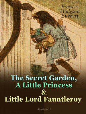 cover image of The Secret Garden, a Little Princess & Little Lord Fauntleroy (Illustrated)