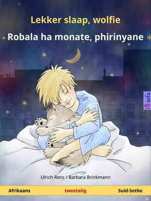 cover image of Lekker slaap, wolfie – Robala ha monate, phirinyane. Tweetalige kinderboek (Afrikaans – Suid-Sotho)