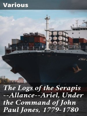 cover image of The Logs of the Serapis—Allance—Ariel, Under the Command of John Paul Jones, 1779-1780