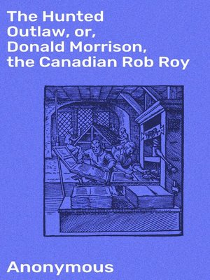 cover image of The Hunted Outlaw, or, Donald Morrison, the Canadian Rob Roy
