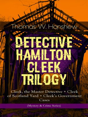 cover image of DETECTIVE HAMILTON CLEEK TRILOGY – Cleek, the Master Detective + Cleek of Scotland Yard + Cleek's Government Cases (Mystery & Crime Series)