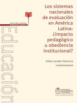 cover image of Los sistemas nacionales de evaluación en América Latina