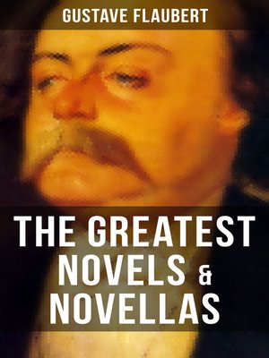 cover image of The Greatest Novels & Novellas of Gustave Flaubert