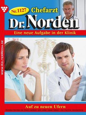 cover image of Chefarzt Dr. Norden 1127 – Arztroman