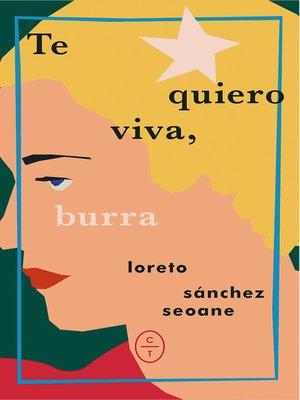 cover image of Te quiero viva, burra