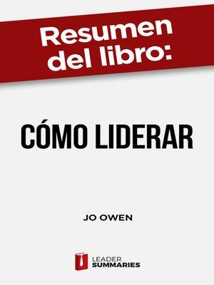 """cover image of Resumen del libro """"Cómo liderar"""" de Jo Owen"""