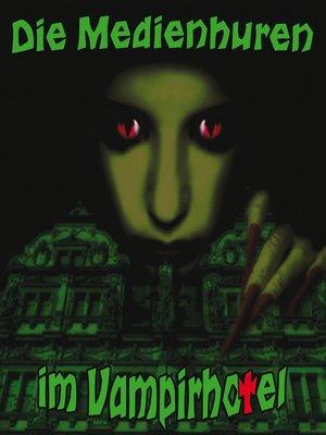 cover image of Die Medienhuren im Vampirhotel