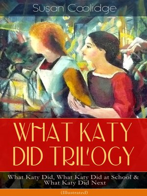 cover image of What Katy Did Trilogy – What Katy Did, What Katy Did at School & What Katy Did Next (Illustrated)