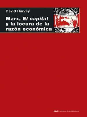 cover image of Marx, el capital y la locura de la razón económica