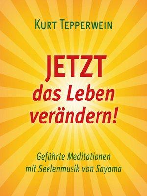 cover image of JETZT das Leben verändern! (mit klangenergetischer Musik von Sayama)