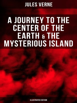 cover image of A Journey to the Center of the Earth & the Mysterious Island (Illustrated Edition)