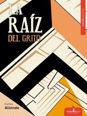 cover image of La raíz del grito