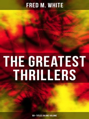 cover image of The Greatest Thrillers of Fred M. White (90+ Titles in One Volume)