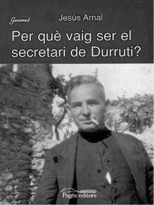 cover image of Per què vaig ser el secretari de Durruti?