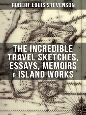 cover image of The Incredible Travel Sketches, Essays, Memoirs & Island Works of R. L. Stevenson