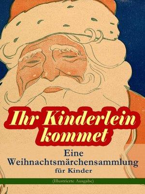 cover image of Ihr Kinderlein kommet--Eine Weihnachtsmärchensammlung für Kinder