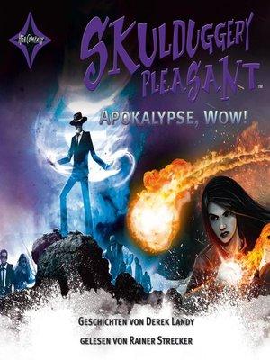 cover image of Skulduggery Pleasant--Apokalypse, Wow!