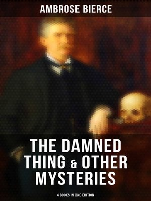 cover image of The Damned Thing & Other Ambrose Bierce's Mysteries (4 Books in One Edition)