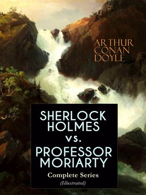cover image of SHERLOCK HOLMES vs. PROFESSOR MORIARTY--Complete Series (Illustrated)
