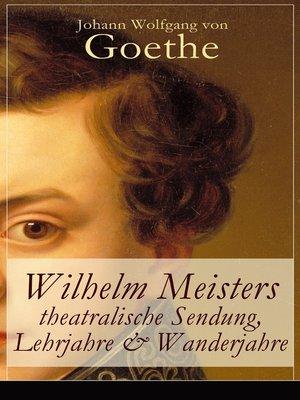 cover image of Wilhelm Meisters theatralische Sendung, Lehrjahre & Wanderjahre