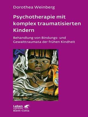cover image of Psychotherapie mit komplex traumatisierten Kindern
